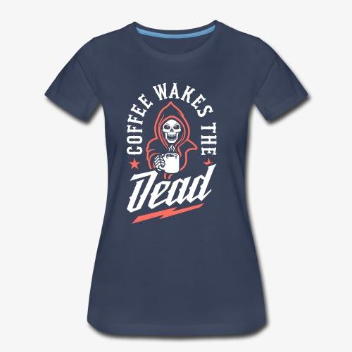 Coffee Wakes The Dead - Women's Premium T-Shirt