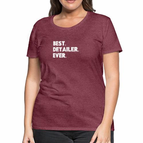AUTO DETAILER SHIRT | BEST DETAILER EVER - Women's Premium T-Shirt