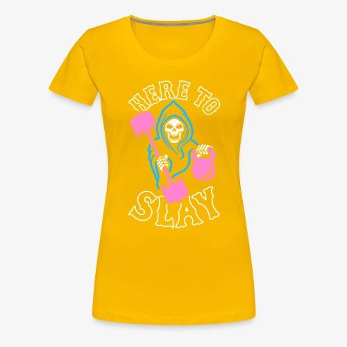 Here To Slay - Women's Premium T-Shirt