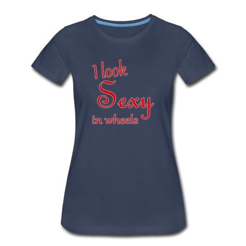 I look sexy in wheels - Women's Premium T-Shirt