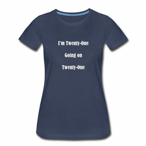 I'm Twenty One going on Twenty One - Women's Premium T-Shirt