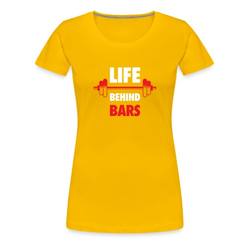 Life Behind Bars Fitness Quote - Women's Premium T-Shirt