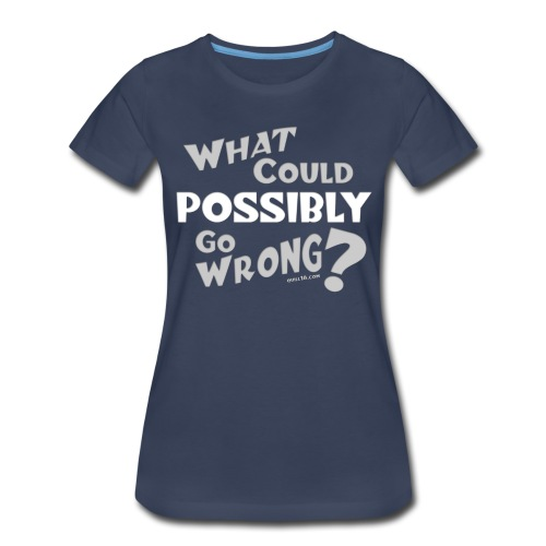 What could possibly go wrong - Women's Premium T-Shirt