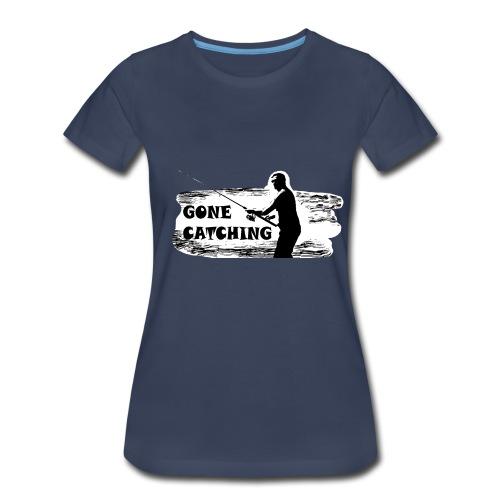 GONE CATCHING - Women's Premium T-Shirt