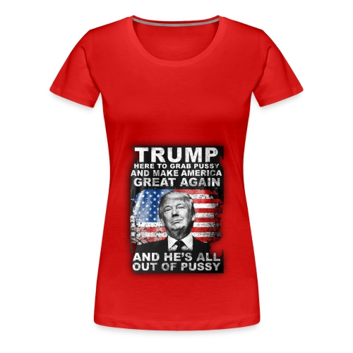 Trump is Here! - Women's Premium T-Shirt