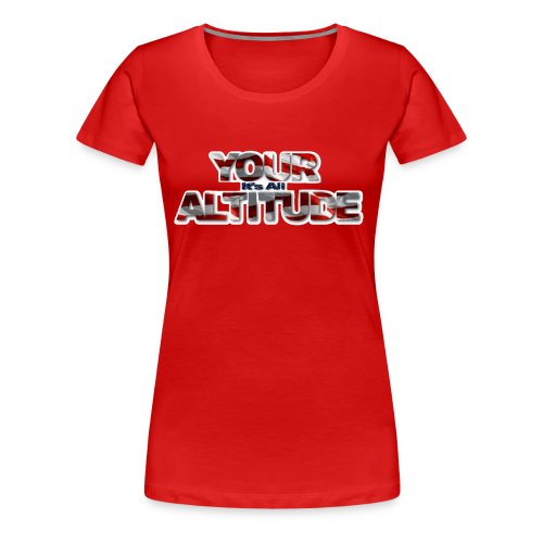 It's All in YOUR ALTITUDE UAV Shirts - Women's Premium T-Shirt
