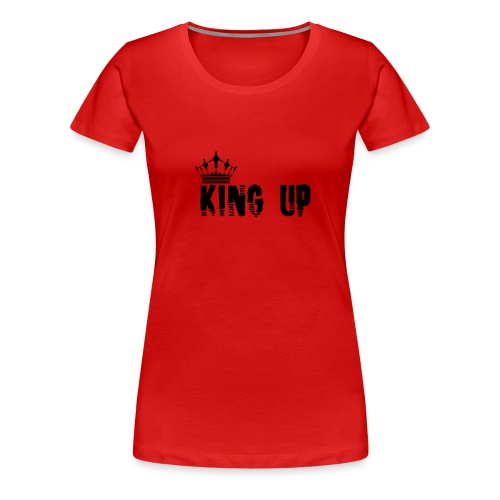 King Up - Women's Premium T-Shirt