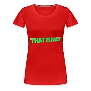 THAT IS FACT - Women's Premium T-Shirt