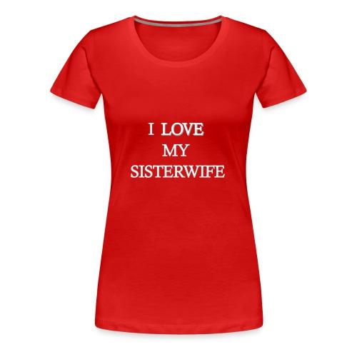 I Love My Sister Wife - Women's Premium T-Shirt