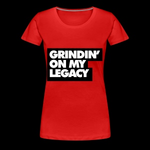 Grinding on My Legacy (Red) - Women's Premium T-Shirt