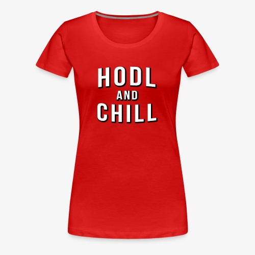 Hodl and Chill - Netflix and Chill - Crypto themed - Women's Premium T-Shirt