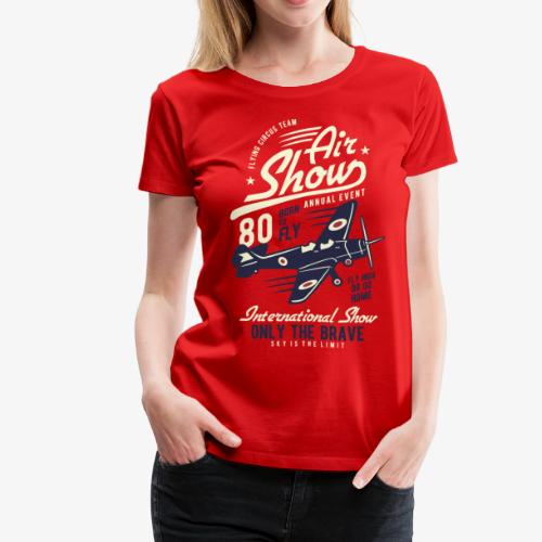 Only the brave air show - Women's Premium T-Shirt