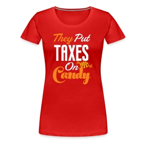 They Put Taxes On Candy! - Women's Premium T-Shirt