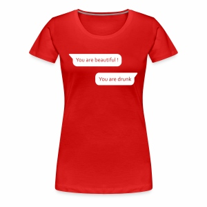 You are beautiful and You are drunk - Women's Premium T-Shirt