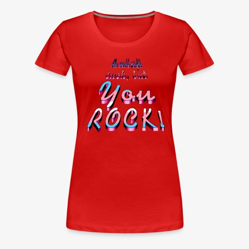 you rock - Women's Premium T-Shirt