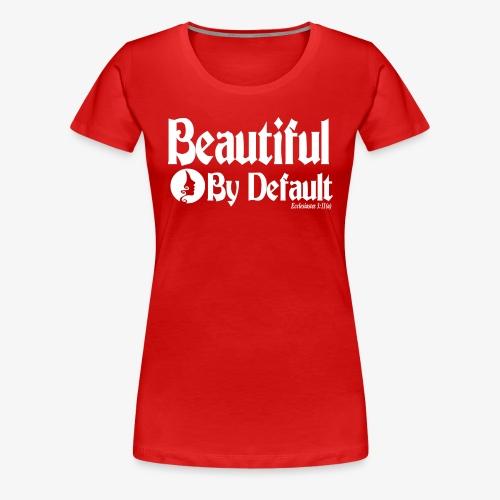 Beautiful By Default (White) - Women's Premium T-Shirt
