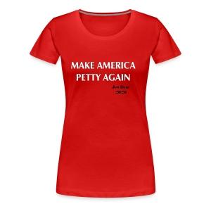 Make America Petty Again - Women's Premium T-Shirt