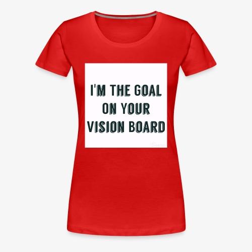 I'm YOUR goal - Women's Premium T-Shirt