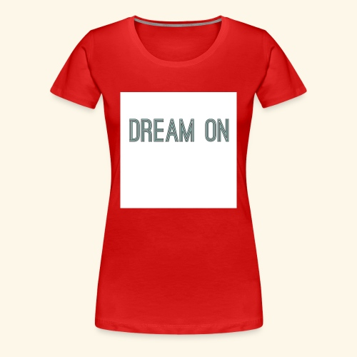 Dream on - Women's Premium T-Shirt