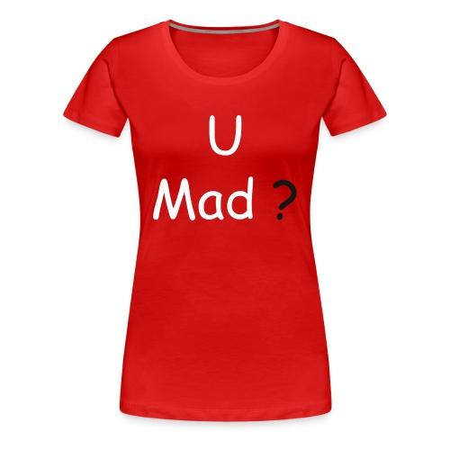 U Mad? - Women's Premium T-Shirt