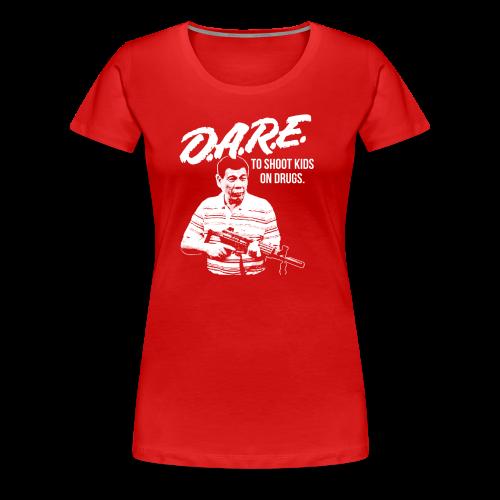 DARE DUTERTE - Women's Premium T-Shirt
