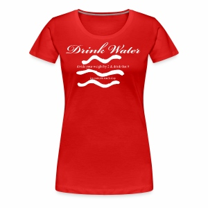 Drink water - Women's Premium T-Shirt