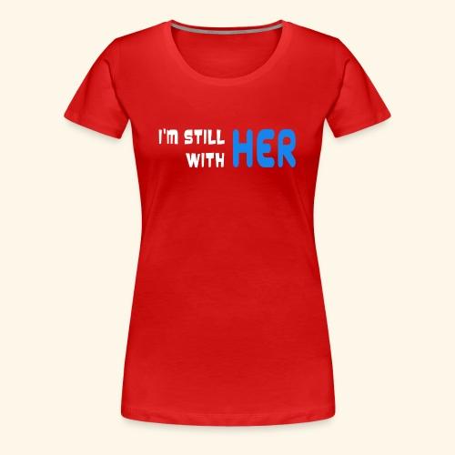 I'M STILL WITH HER - Women's Premium T-Shirt