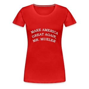 MAKE AMERIICA GREAT AGAIN, MR. MUELLER. - Women's Premium T-Shirt