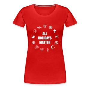 All Holidays Matter - Women's Premium T-Shirt
