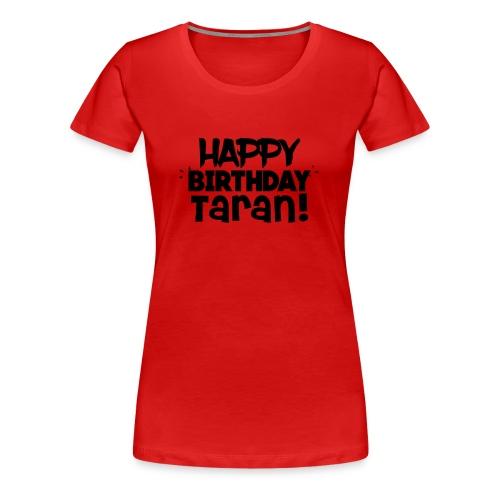 Happy Birthday Taran - Women's Premium T-Shirt
