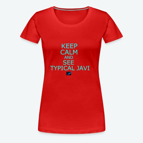 Keep Calm and See Typical Javi - Women's Premium T-Shirt