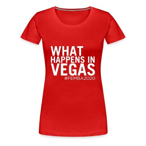 What Happens In Vegas... - Women's Premium T-Shirt