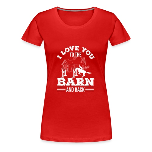 Horse Riding I Love You To The Barn A - Women's Premium T-Shirt