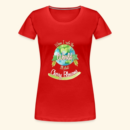 Cherry Blossoms World Ruler - Women's Premium T-Shirt