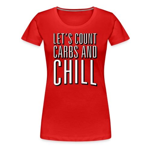 Let's Count Carbs And Chill Shirts - Women's Premium T-Shirt
