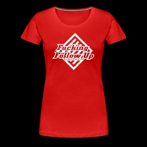 Fucking Follow Up - Women's Premium T-Shirt