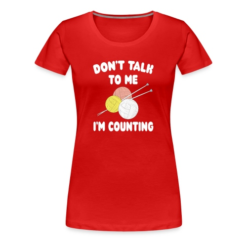 Funny Knitting Crochet - I'm Counting Yarn Knit - Women's Premium T-Shirt