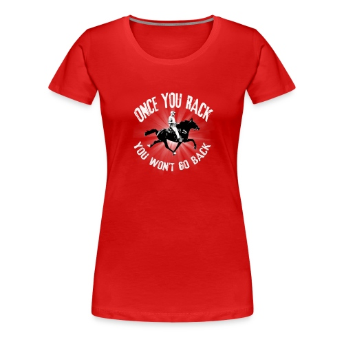 Once you Rack you won't go back - Women's Premium T-Shirt