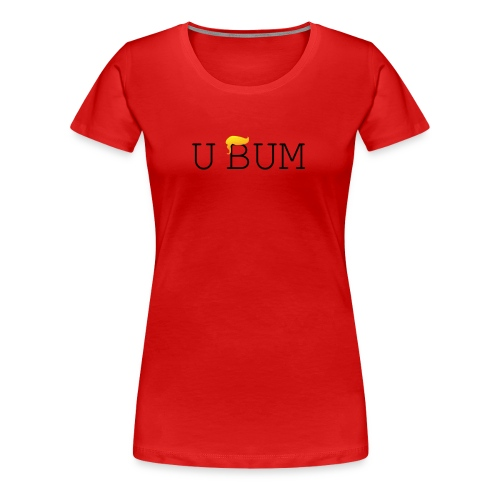 U Bum - Women's Premium T-Shirt