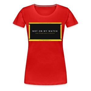 NOT ON MY WATCH - Women's Premium T-Shirt