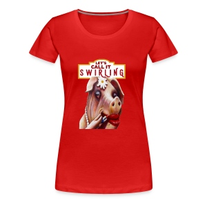Lets Call It Swirling - Women's Premium T-Shirt