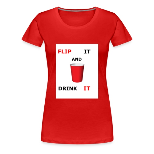 Flip It And Drink It - Women's Premium T-Shirt