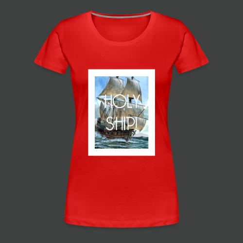 Holy Ship - Women's Premium T-Shirt