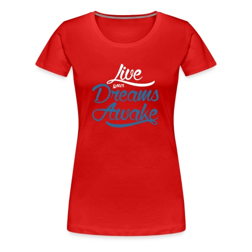 Live Your Dreams Awake! - Script Font White & Blue - Women's Premium T-Shirt