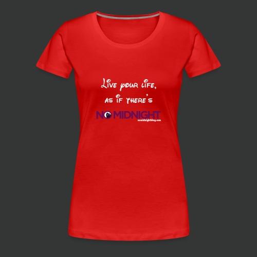 Live your life... - Women's Premium T-Shirt