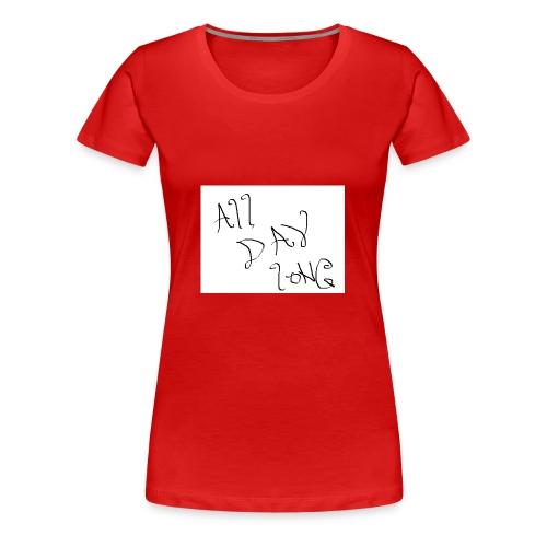 All Day Long - Women's Premium T-Shirt