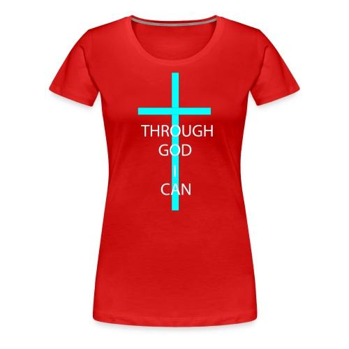 THROUGH GOD I CAN! - Women's Premium T-Shirt