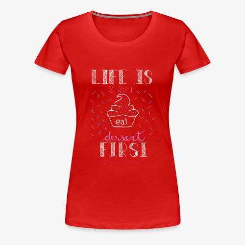 Life is short - Women's Premium T-Shirt