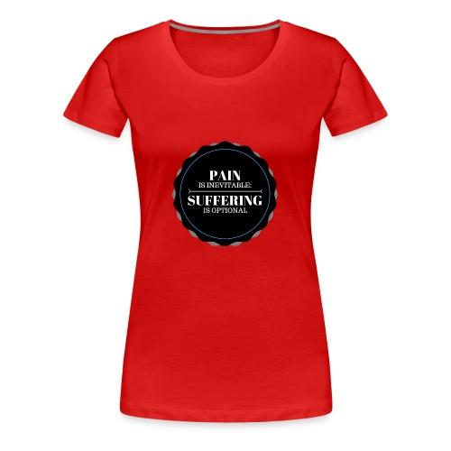 Pain is inevitable; Suffering is optional. - Women's Premium T-Shirt