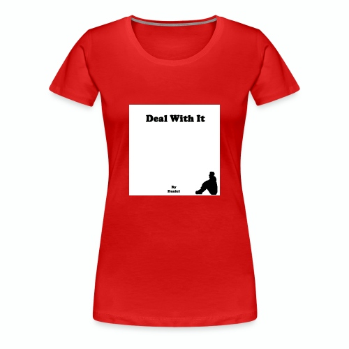 Deal with it by Daniel - Women's Premium T-Shirt